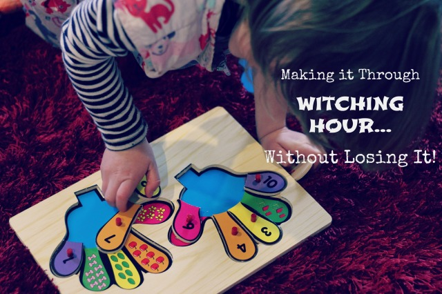 Making it Through Witching Hour... Without Losing it! ~ Peaceful Parents, Confident Kids